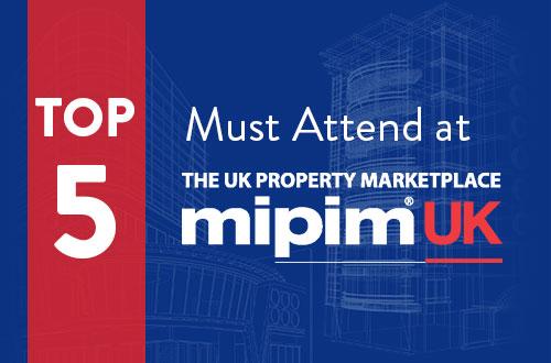 Top 5 Must Attend MIPIM UK